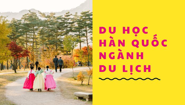 Du học Hàn quốc ngành du lịch dễ xin việc